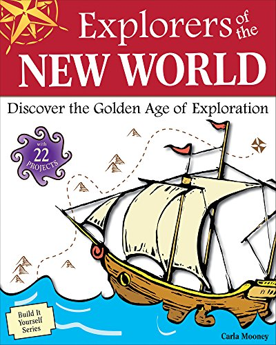 9781936313433: Explorers of the New World: Discover the Golden Age of Exploration With 22 Projects (Build It Yourself)