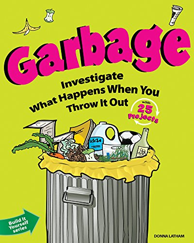 9781936313471: Garbage: Investigate What Happens When You Throw It Out With 25 Projects (Build It Yourself)