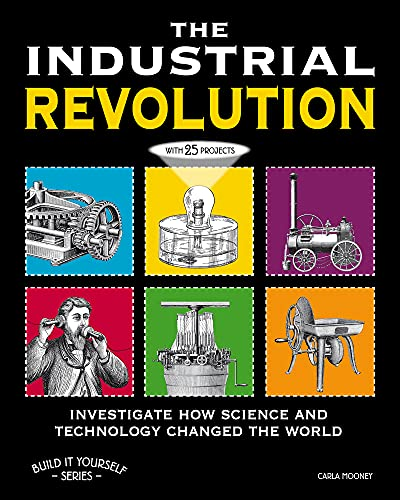 9781936313808: THE INDUSTRIAL REVOLUTION: INVESTIGATE HOW SCIENCE AND TECHNOLOGY CHANGED THE WORLD with 25 PROJECTS (Build It Yourself)