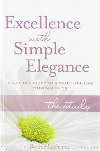9781936314645: Excellence with Simple Elegance: A Woman's Guide to a Beautiful Life Through Faith: The Study