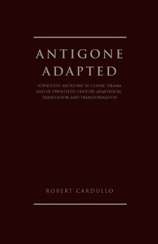 9781936320158: Antigone Adapted: Sophocles' Antigone in Classic Drama and in Modern Adaptation, Translation and Transformation