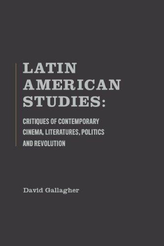 9781936320202: Latin American Studies: Critiques of Contemporary Cinema,Literatures,Politics and Revolution