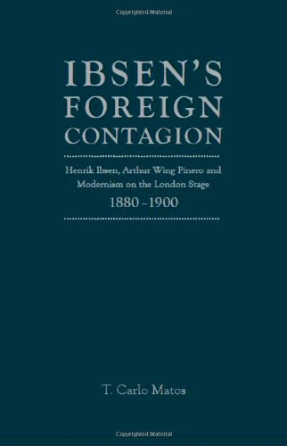 9781936320325: Ibsen's Foreign Contagion: Henrik Ibsen, Arthur Wing Pinero and Modernism on The London Stage,1890 - 1900