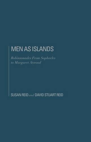 Men as Islands: Robinsonades from Sophocles to Margaret Atwood: Reid, David Stuart; Reid, Susan ...
