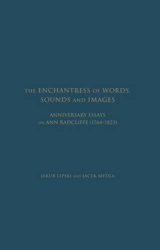 Enchantress of Words, Sounds and Images: Anniversary Essays on Ann Radcliffe (1764 - 1823): Jacek ...