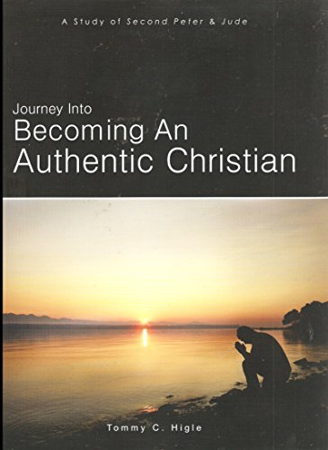 Journey Into Becoming An Authentic Christian: A: Tommy C. Higle