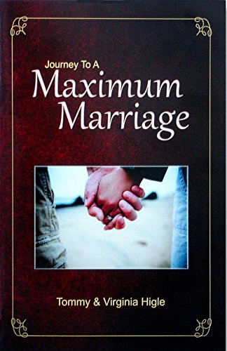 Journey To A Maximum Marriage: Tommy C. Higle;