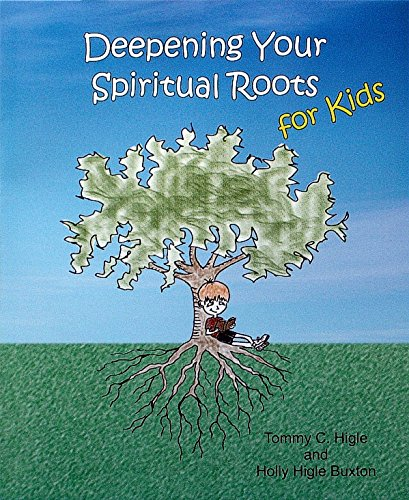 Deepening Your Spiritual Roots for Kids -: Tommy C. Higle;