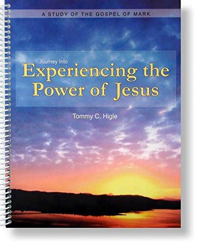 Journey Into Experiencing the Power of Jesus: Tommy C. Higle