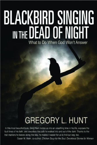 Blackbird Singing in the Dead of Night: What to do When God Won't Answer: Hunt, Greg