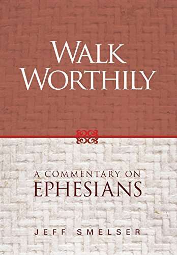 Walk Worthily: A Commentary on Ephesians: Jeff Smelser