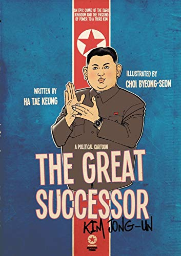9781936342310: The Great Successor Kim Jong Un: a Political Cartoon, an Epic Comic of the Dark Kingdom and the Passing of Power to a Third Kim