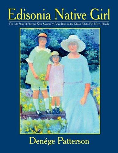 Edisonia Native Girl, the Life Story of Florence Keen Sansom Artist Born on the Edison Estate, Fort...