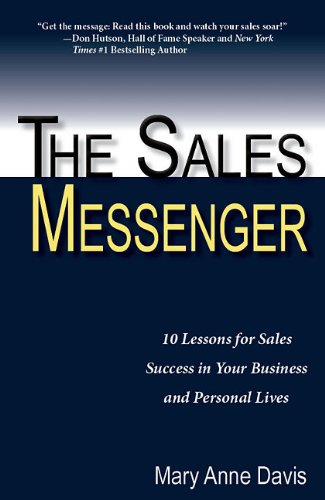 The Sales Messenger: 10 Lessons for Sales Success in Your Business and Personal Lives: Mary Anne ...
