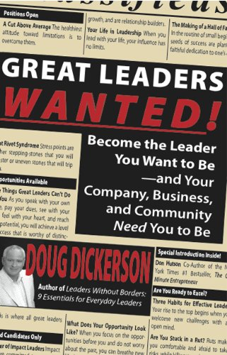 9781936354283: Great Leaders Wanted!: Become the Leader You Want to Be--And Your Company, Business and Community Need You to Be