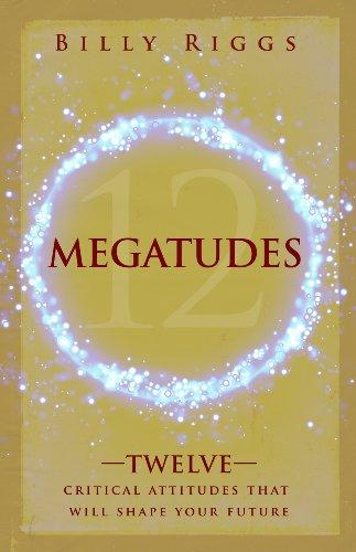 Megatudes: Twelve Critical Attitudes That Will Shape: Billy Riggs