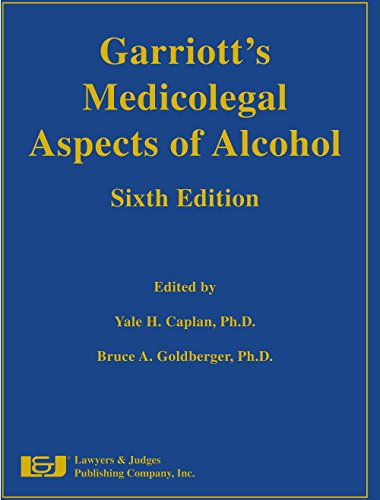 Garriott's Medicolegal Aspects of Alcohol: Yale H. Caplan; Bruce A. Goldberger