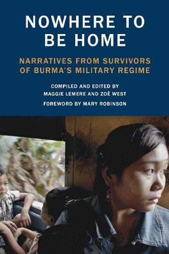 9781936365029: Nowhere to Be Home: Narratives From Survivors of Burma's Military Regime (Voice of Witness)
