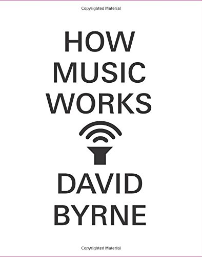 How Music Works (Signed, First Edition; First: Byrne, David