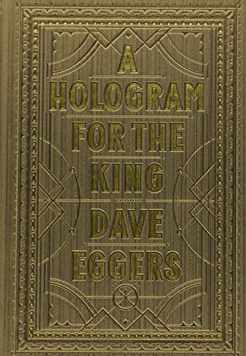 A Hologram for the King (Signed First Edition): Dave Eggers