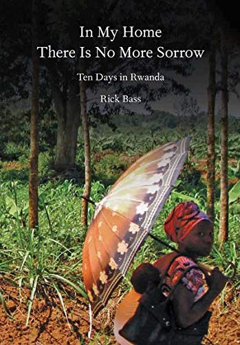 9781936365999: In My Home There Is No More Sorrow: Ten Days in Rwanda