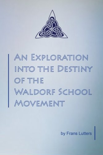 9781936367191: An Exploration into the Destiny of the Waldorf School Movement
