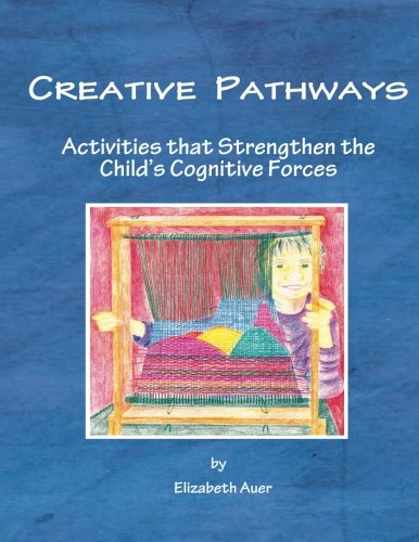 9781936367221: Creative Pathways: Activities that Strengthen the Child's Cognitive Forces