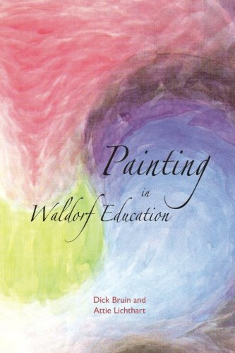 Painting in Waldorf Education (2nd Revised edition): Dick Bruin, Attie Lichthart