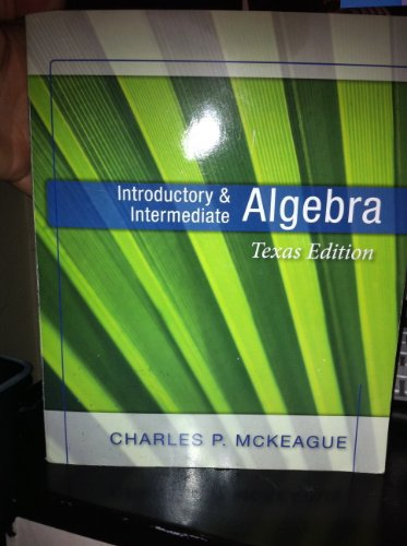Introductory and Intermediate Algebra: Texas Edition (Concepts: Charles P. McKeague