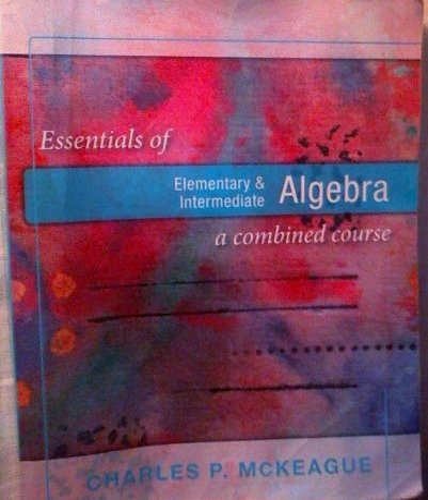 Essentials of Elementary & Intermediate Algebra a: Charles P. McKeague