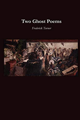 Two Ghost Poems: Frederick Turner