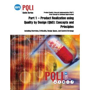 9781936379200: ISPE Guide Series: Product Quality Lifecycle Implementation (PQLI®) from Concept to Continual Improvement (Part 1 – Product Realization using Quality by Design (QbD): Concepts and Principles, including Overview, Criticality, Design Space, and Control Strategy)