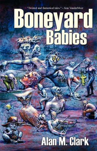Boneyard Babies (1936383217) by Clark, Alan M.