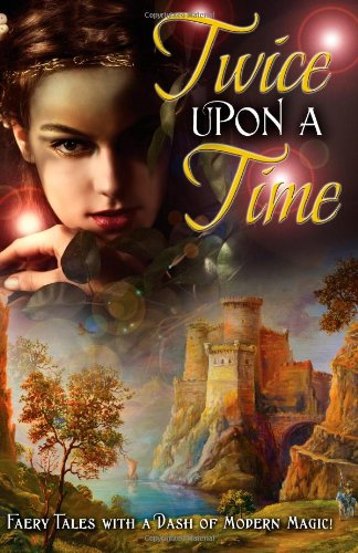 9781936394685: Twice Upon a Time: Faery Tales With a Dash of Modern Magic