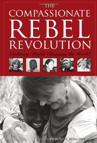 9781936400089: The Compassionate Rebel Revolution: Ordinary People Changing the World