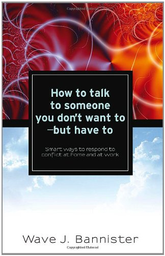 9781936400614: How To Talk To Someone You Don't Want To - But Have To