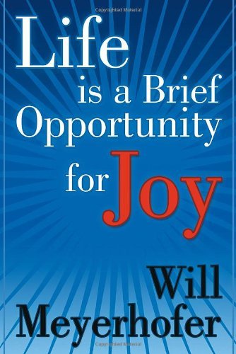 Life is a Brief Opportunity for Joy: Meyerhofer, Will