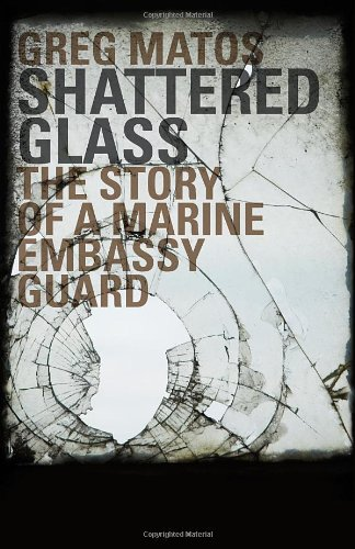 9781936401802: Shattered Glass - The Story of a Marine Embassy Guard