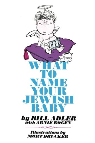What to Name Your Jewish Baby (Paperback): Jr Bill Adler