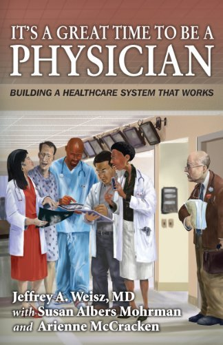 9781936406142: It's a Great Time to Be A Physician: Building a Healthcare System that Works