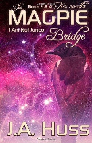 9781936413195: The Magpie Bridge - A Tier Novella: I Am Just Junco