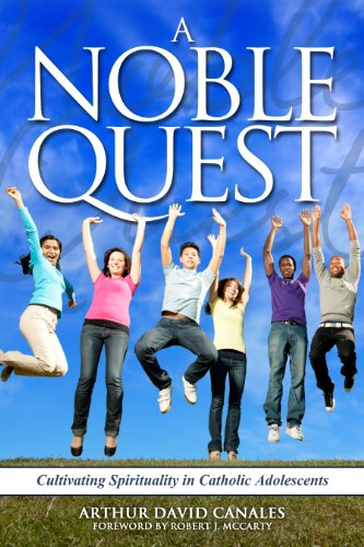 9781936417353: A Noble Quest: Cultivating Spirituality in Catholic Adolescents