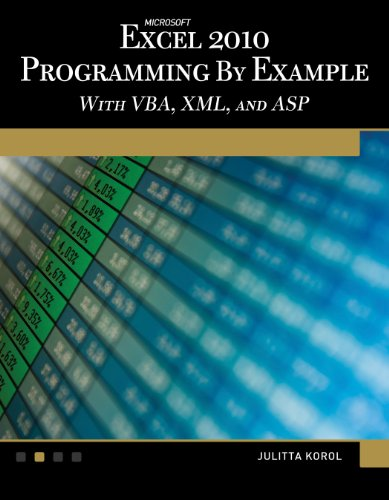 Microsoft Excel 2010 Programming by Example with VBA, XML, and ASP: Julitta Korol