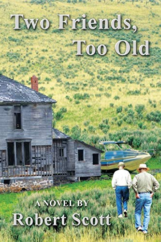 Two Friends, Too Old: By Robert Scott