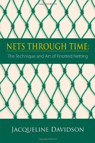9781936447343: Nets Through Time: The Technique and Art of Knotted Netting