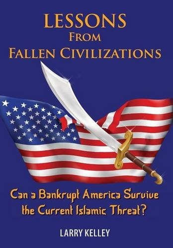 9781936449095: Lessons from Fallen Civilizations: Can a Bankrupt America Survive the Current Islamic Threat?
