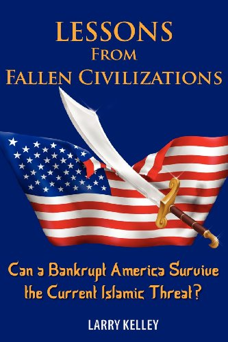 9781936449132: Lessons from Fallen Civilizations: Can a Bankrupt America Survive the Current Islamic Threat?