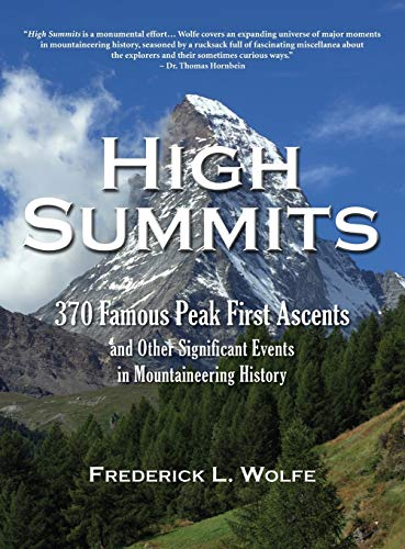 High Summits: 370 Famous Peak First Ascents and Other Significant Events in Mountaineering History:...