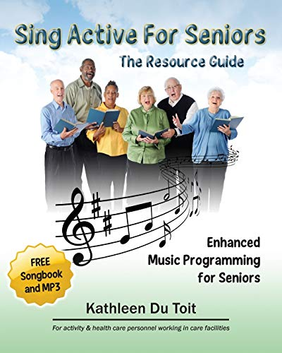 Sing Active for Seniors: The Resource Guide. Enhanced Music Programming for Seniors. for Activity ...