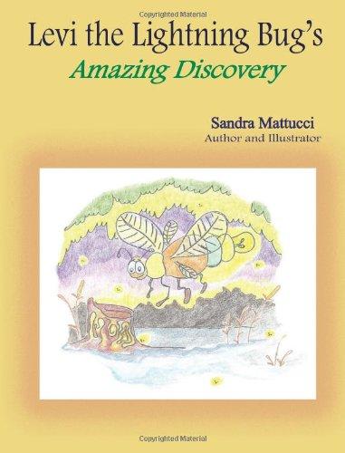 Levi the Lightning Bug's Amazing Discovery: Sandra Mattucci